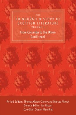 The Edinburgh History of Scottish Literature, Volume One: From Columba to the Union (until 1707)