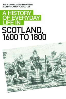 A History of Everyday Life in Scotland: 1600-1800