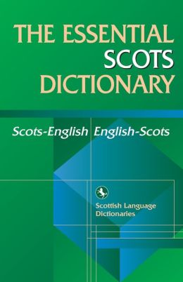 The Essential Scots Dictionary: Scots/English -English/Scots