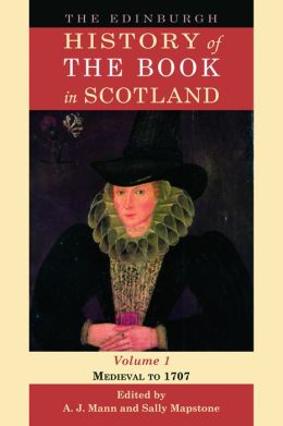 The Edinburgh History of the Book in Scotland, Volume 1: Medieval to 1707