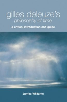 Gilles Deleuze's Philosophy of Time: A Critical Introduction and Guide
