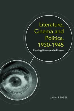 Literature, Cinema, and Politics, 1930-1945: Reading Between the Frames