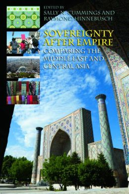 Sovereignty After Empire: Comapring the Middle East and Central Asia