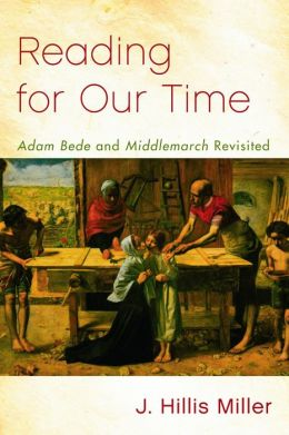 Reading for Our Time: Adam Bede and Middlemarch Revisited