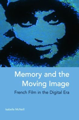 Memory and the Moving Image: French Film in the Digital Era