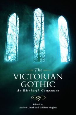 The Victorian Gothic: An Edinburgh Companion