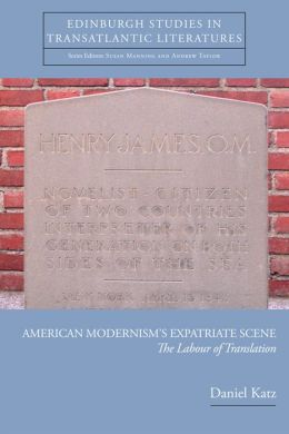 American Modernism's Expatriate Scene: The Labour of Translation