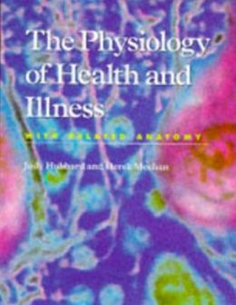 The Physiology of Health and Illness: With Related Anatomy