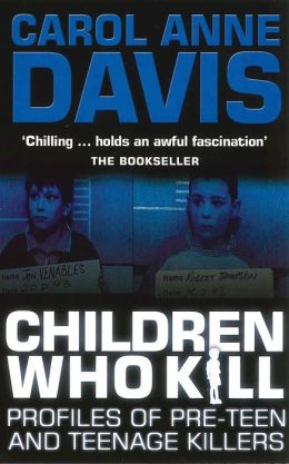 Children Who Kill: Profiles of Teen and Pre-Teen Killers