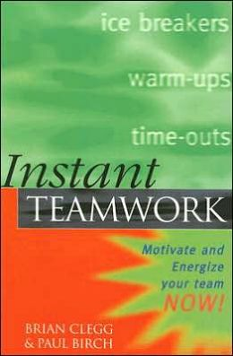 Instant Teamwork: Motivate and Energize Your Team Now!
