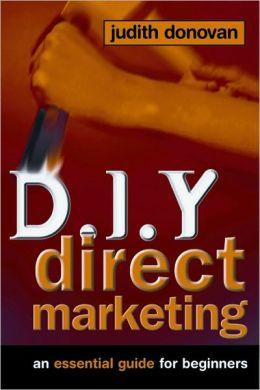 D. I. Y. Direct Marketing: The Essential Guide for Beginners