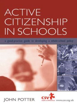 Active Citizenship in Schools: A Good Practice Guide to Developing a Whole School Policy