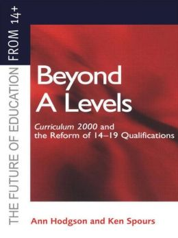 Beyond A-Levels: Curriculum 2000 and the Reform of 14-19 Qualifications