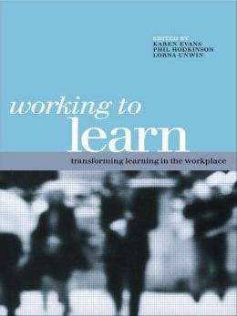Working to Learn: Transforming Learning in the Workplace