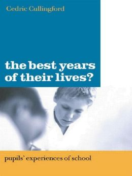 The Best Years of Their Lives?: Pupils' Experiences of School
