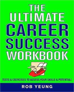 The Ultimate Career Success Workbook: Tests and Exercises to Assess Your Skills and Potential!