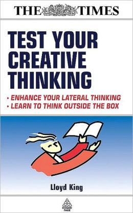 Test Your Creative Thinking: Enhance Your Lateral Thinking - Learn to Think Outside the Box