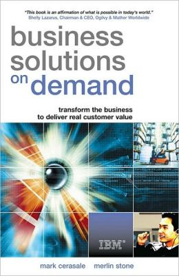 Business Solutions on Demand: Transform the Business to Deliver Real Customer Value