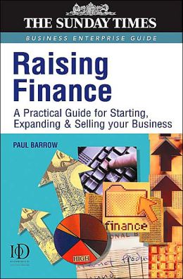 Raising Finance: A Practical Guide for Starting, Expanding & Selling Your Business