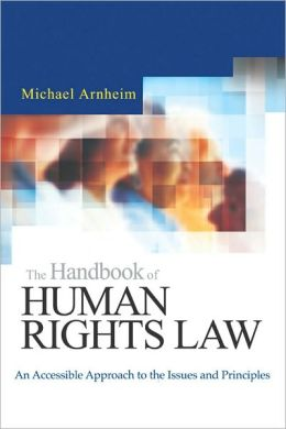 The Handbook of Human Rights Law: An Accessible Approach to the Issues and Principles