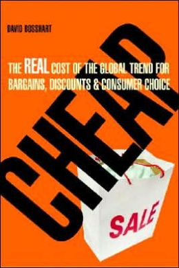 Cheap: The Real Cost of the Global Trend for Bargains, Discounts & Consumer Choice