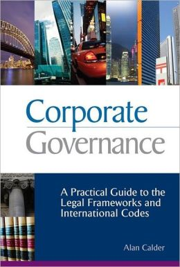 Corporate Governance: A Practical Guide to the Legal Frameworks and International Codes of Practice