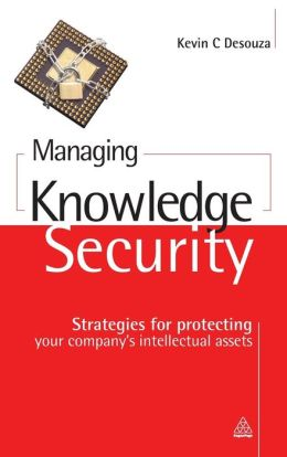 Managing Knowledge Security: Strategies for Protecting Your Company's Intellectual Assets