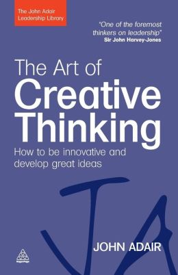 Art of Creative Thinking: How to Be Innovative and Develop Great Ideas