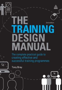 Training Design Manual: The Complete Practical Guide to Creating Effective and Successful Training Programmes