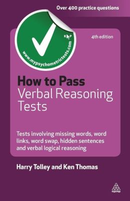 How to Pass Verbal Reasoning Tests: Tests Involving Missing Words, Word Swaps, Word Link, Hidden Sentences, Sentence Sequences and Verbal Logical Reasoning