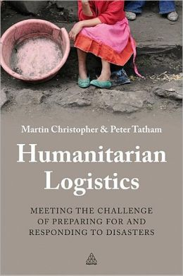 Humanitarian Logistics: Meeting the Challenge of Preparing for and Responding to Disasters