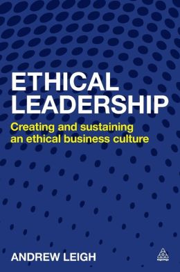 Ethical Leadership: Creating and Sustaining an Ethical Business Culture