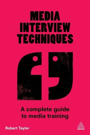 Media Interview Techniques: A Complete Guide to Media Training