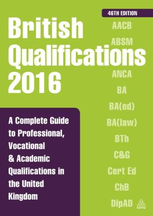 British Qualifications 2016: A Complete Guide to Professional, Vocational and Academic Qualifications in the United Kingdom