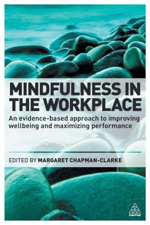 Mindfulness in the Workplace: An Evidence-based Approach to Improving Well-being and Maximizing Performance