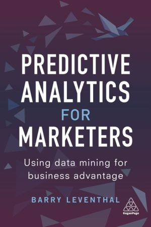 Predictive Analytics for Marketers: Using Data Mining for Business Advantage