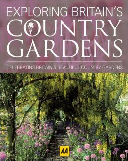 Exploring Britain's Country Gardens: Celebrating Britain's Beautiful Country Gardens