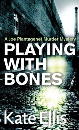 Playing with Bones: A Joe Plantagenet Murder Mystery