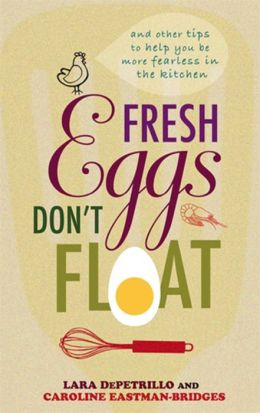 Fresh Eggs Don't Float: And Other Tips to Help You Be More Fearless in the Kitchen