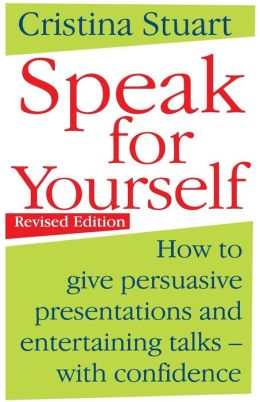 Speak for Yourself : How to Give Persuasive Presentations and Entertaining Talks - with Confidence