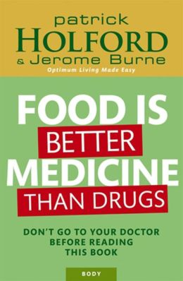 Food is Better Medicine Than Drugs: Your Prescription for Drug-Free Health