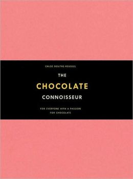 The Chocolate Connoisseur: For Everyone with a Passion for Chocolate
