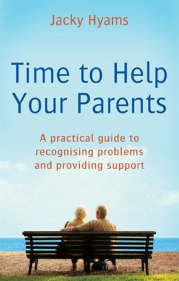 Time to Help Your Parents: A Practical Guide to Recognising Problems and Providing Support