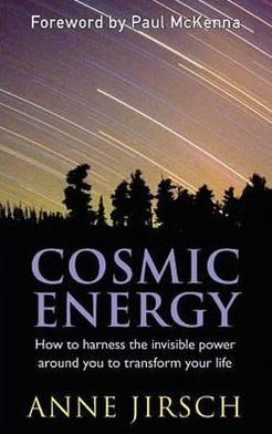 Cosmic Energy: How to Harness the Invisible Power Around You to Transform Your Life. Anne Jirsch and Monica Cafferky