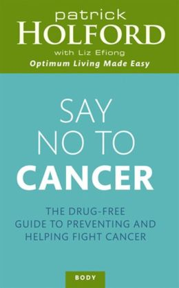 Say No to Cancer: The Drug-free Guide to Preventing and Helping Fight Cancer