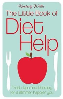 Little Book of Diet Help: Truth, Tips and Therapy for a Slimmer, Happier You