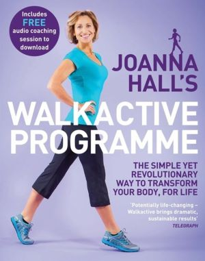 Joanna Hall's Walkactive Programme: The simple yet revolutionary way to transform your body, for life