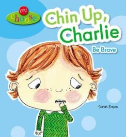 Chin Up, Charlie! Be Brave