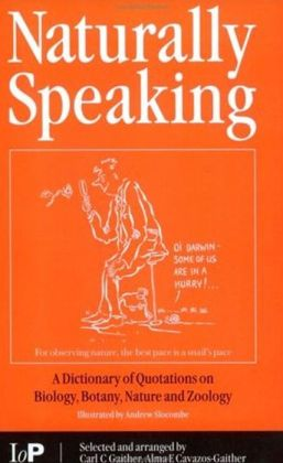 Naturally Speaking: A Dictionary of Quotations on Biology, Botany, Nature and Zoology