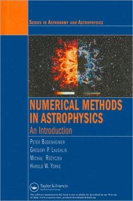 Numerical Methods in Astrophysics: An Introduction (Series in Astronomy and Astrophysics Series)